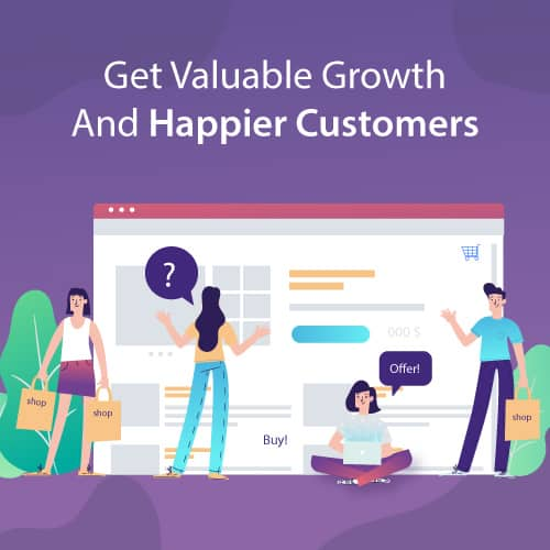 Get Valuable Growth And Happier Customers