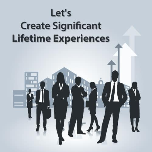 Let's Create Significant Lifetime Experiences
