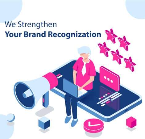 We Strengthen Your Brand Recognization